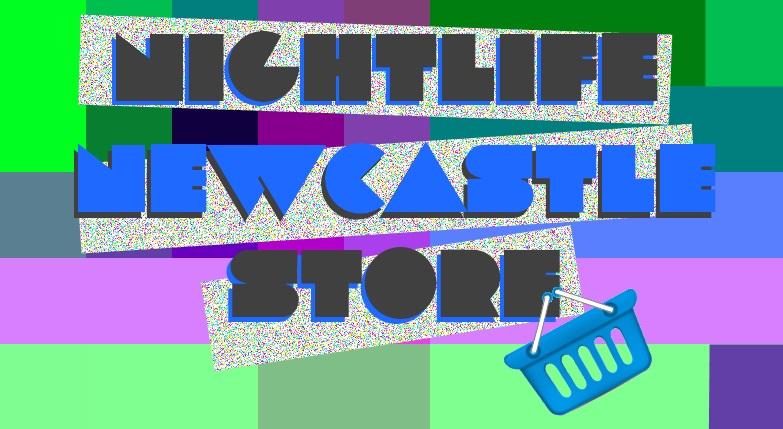Nightlife Newcastle's Online Store